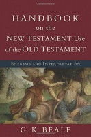 Handbook on the New Testament Use of the Old Testament, by G. K. Beale