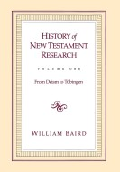 History of New Testament Research Vol. 1: From Deism to Tübingen, by William Baird