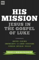 His Mission: Jesus in the Gospel of Luke, ed. D. A. Carson & Kathleen Nielson
