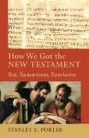 How We Got The New Testament, by Stanley Porter