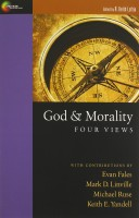 God & Morality: Four Views, ed. by R. Keith Loftin