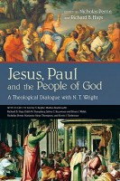 Jesus, Paul and the People of God: A Theological Dialogue with N. T. Wright, eds. Nicholas Perrin and Richard B. Hays