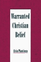 Summary of Alvin Plantinga's Warranted Christian Belief Published