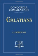 Galatians (Concordia Commentary), by A. Andrew Das