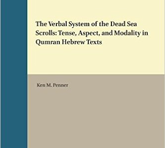 The Verbal System of the Dead Sea Scrolls: Tense, Aspect, and Modality in Qumran Hebrew Texts, by Ken M. Penner
