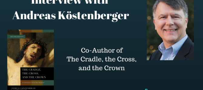 Interview with Andreas Kostenberger on Approaching New Testament Introduction