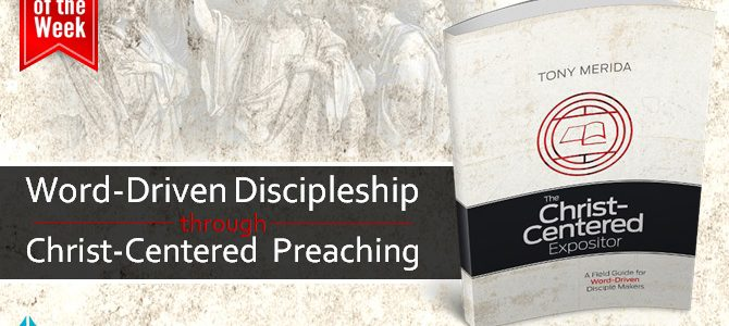 Word-Driven Discipleship through Christ-Centered Preaching