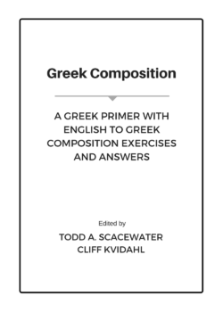 Greek Composition: A Greek Primer with English to Greek Exercises and Answers