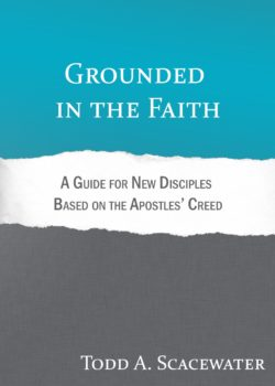 Grounded in the Faith: A Guide for New Believers Based on the Apostles' Creed